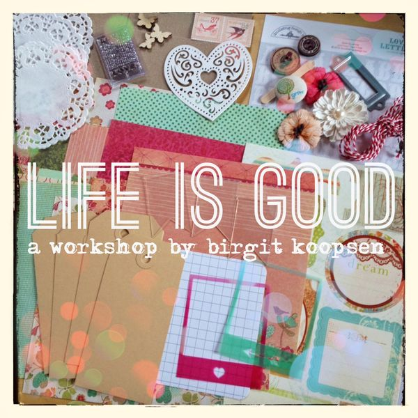 Life is good - workshop